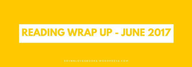 Reading Wrap Up - June 2017